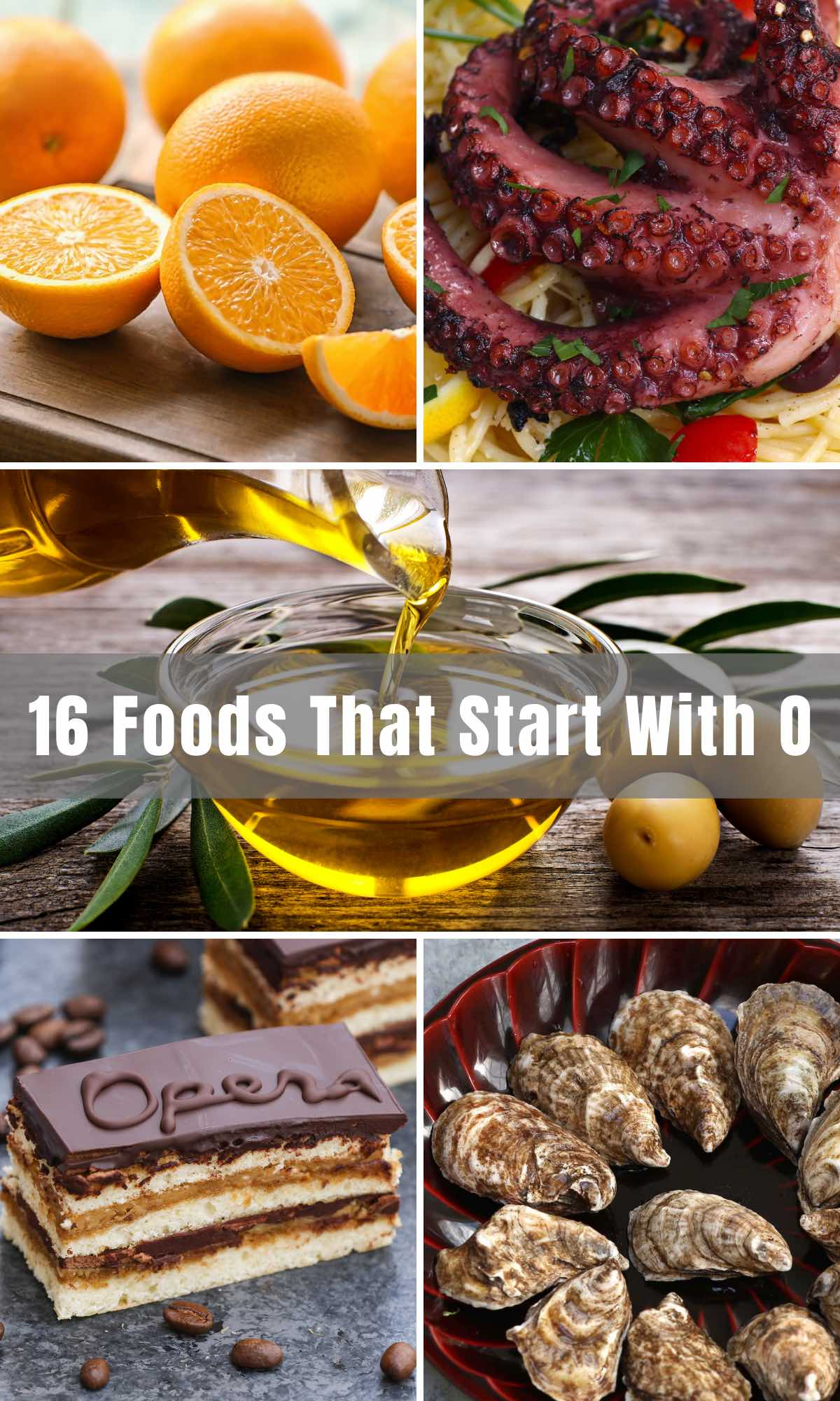 From plain old oatmeal to oysters and oxtail, foods that start with 'O' bring great curiosity to your palate and stomach. Enjoy the 16 popular foods beginning with the letter O!